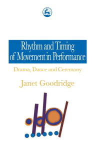 Rhythm and Timing of Movement in Performance Janet Goodridge Author