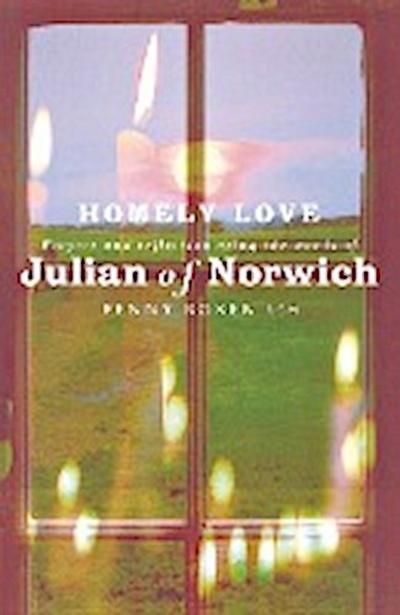 Homely Love: Prayers and Reflections Using the Words of Julian of Norwich - Penny Roker