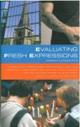 Evaluating Fresh Expressions: Explorations in Emerging Church: Responses to the Changing Face of Ecclesiology in the Church of England