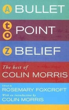 Bullet-Point Belief: The Best of Colin Morris - Morris, Colin