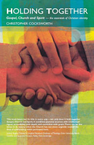 Holding Together: Gospel, Church and Spirit - The Essentials of Christian Identity - Christopher J. Cocksworth