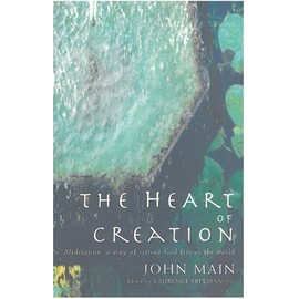 The Heart Of Creation: Meditation - A Way Of Setting God Free In The World - John Main