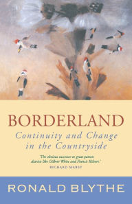 Borderland: Continuity and Change in the Countryside - Ronald Blythe