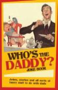 Who's the Daddy? Joke Book: Jokes, Stories and All Sorts of Funny Stuff to Do with Dads