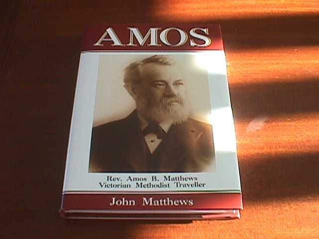 Amos: Rev. Amos B. Matthews, Victorian Methodist Traveller.