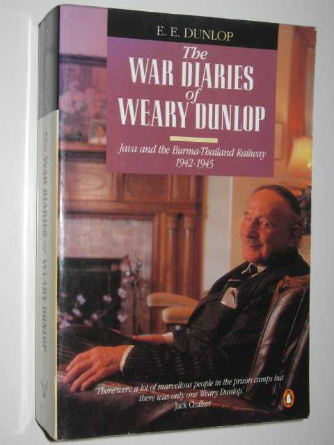 THE WAR DIARIES OF WEARY DUNLOP : Java and the Burma-Thailand Railway 1942-1945