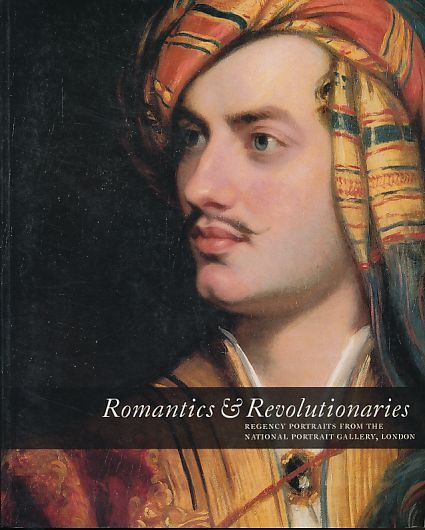 Romantics & Revolutionaries. Regency portraits from the National Portrait Gallery London. Forword Charles Saumarez Smith. Introduction Richard Holmes. - Hearnden, Louisa