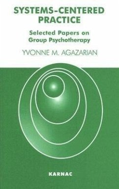 Systems-Centered Practice: Selected Papers on Group Psychotherapy (1987-2002) - Agazarian, Yvonne M.