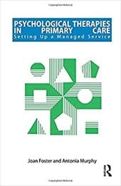 Psychological Therapies in Primary Care: Setting Up a Managed Service - Foster, Joan / Murphy, Antonia