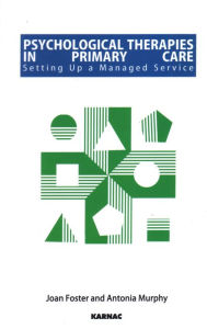Psychological Therapies in Primary Care: Setting Up a Managed Service - Antonia Murphy