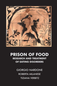 Prison of Food: Research and Treatment of Eating Disorders - Giorgio Nardone