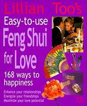 Lillian Too's Easy-To-Use Feng Shui for Love: 168 Ways to Happiness - Enhance Your Relationships, Energize Your Friendships, Maxim - Too, Lillian