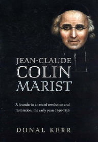 Jean-Claude Colin, Marist: A founder in an era of revolution and restoration - Donal Kerr