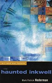 The Haunted Inkwell: Art and Our Future - Hederman, Mark Patrick