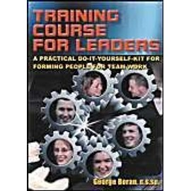 Training Course for Leaders: A Practical Do-It-Yourself Kit for Forming People - George Boran