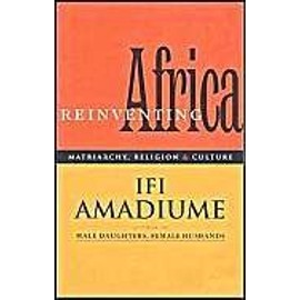Reinventing Africa: Matriarchy, Religion And Culture - Ifi Amadiume