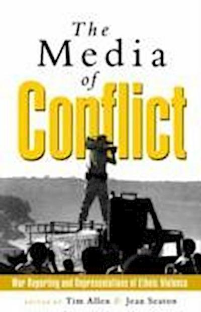 The Media of Conflict: War Reporting and Representations of Ethnic Violence - Seaton
