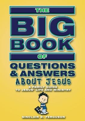 Big Book of Questions & Answers About Jesus - Sinclair B. Ferguson