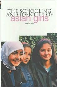 The Schooling and Identity of Asian Girls - Farzana Shain
