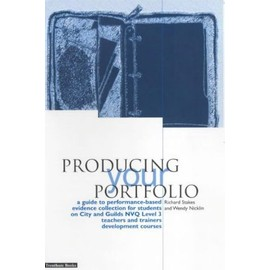 Producing Your Portfolio: A Guide To Performance Based Evidence Collection For Students On City And Guilds Nvq Level 3 Teachers And Trainers Development - Richard Stakes