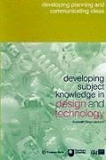 Developing Subject Knowledge in Design and Technology: Developing, Planning and Communicating Ideas - Owen-Jackson, Gwyneth
