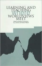 Learning and Teaching: Where Worldviews Meet - Guy Claxton, Andrew Pollard, Rosamund Sutherland