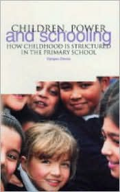 Children, Power and Schooling: How Childhood is Structured in the Primary School - Dympna Devine