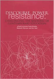 Discourse, Power and Resistance: Challenging the Rhetoric of Contemporary Education - Jerome Satterthwaite (Editor), Ken Gale (Editor), Elizabeth Atkinson (Editor)