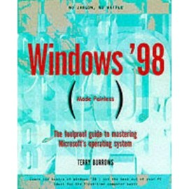 Windows 98 Made Painless: The Foolproof Guide to Mastering Microsoft's Operating System - Terry Burrows