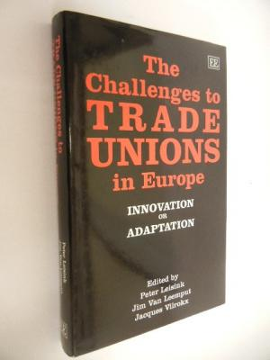 The Challenges to Trade Unions in Europe: Innovation or Adaption: Innovation or Adaptation - Leisink, Peter, Jim van Leemput und Jacques Vilrokx