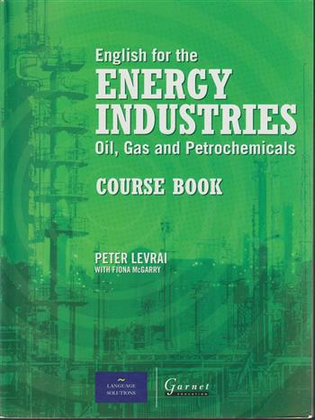 English for the energy industries oil, gas and petrochemicals: course book