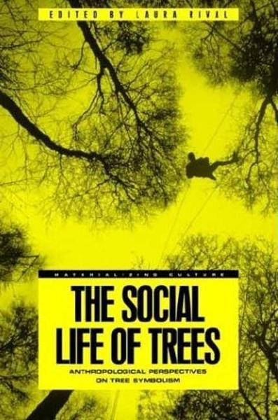 The Social Life of Trees - Laura M. Rival