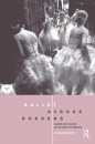 Ballet Across Borders: Career and Culture in the World of Dancers - Helena Wulff