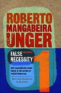 False Necessity: Anti-Necessitarian Social Theory in the Service of Radical Democracy