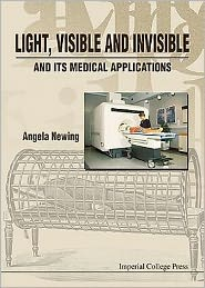 Light, Visible and Invisiblend Its Medical Applications - Angela Newing (Editor)