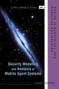 Security Modeling and Analysis of Mobile Agent Systems - Jeffrey J P Tsai