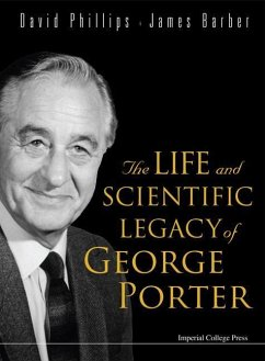 The Life and Scientific Legacy of George Porter - Barber, James Phillips, David