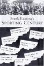 Frank Keating's Sporting Century: The Best, the Worst, the Weirdest.... - Frank Keating