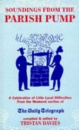 Soundings from the Parish Pump: A Celebration of Little Local Difficulties, from the Pages of the
