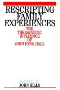 Rescripting Family Expereince: The Therapeutic Influence of John Byng-Hall