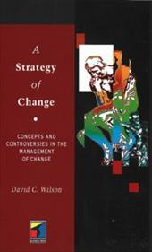 A Strategy of Change: Concepts and Controversies in the Management of Change - Wilson, David C. / Wilson, Robb