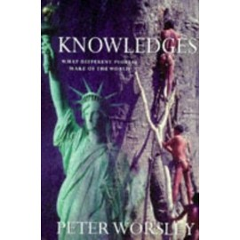 Knowledges: What Different Peoples Make of the World - Peter Worsley