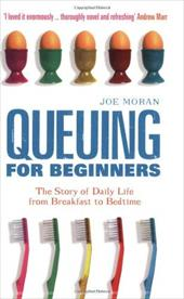 Queuing for Beginners: The Story of Daily Life from Breakfast to Bedtime - Moran, Joe
