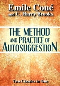 The Method & Practice of Autosuggestion - C. Harry Brooks, Emile Coué