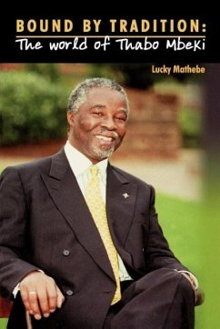 Bound by Tradition. the World of Thabo Mbeki - Mathebe, Lucky
