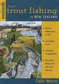 Weekends for trout Fishing in New Zealand - Colin Alan Moore