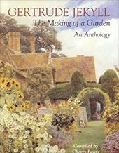 Gertrude Jekyll: The Making of a Garden--Gertrude Jekyll - An Anthology - Jekyll, Gertrude / Lewis, Cherry