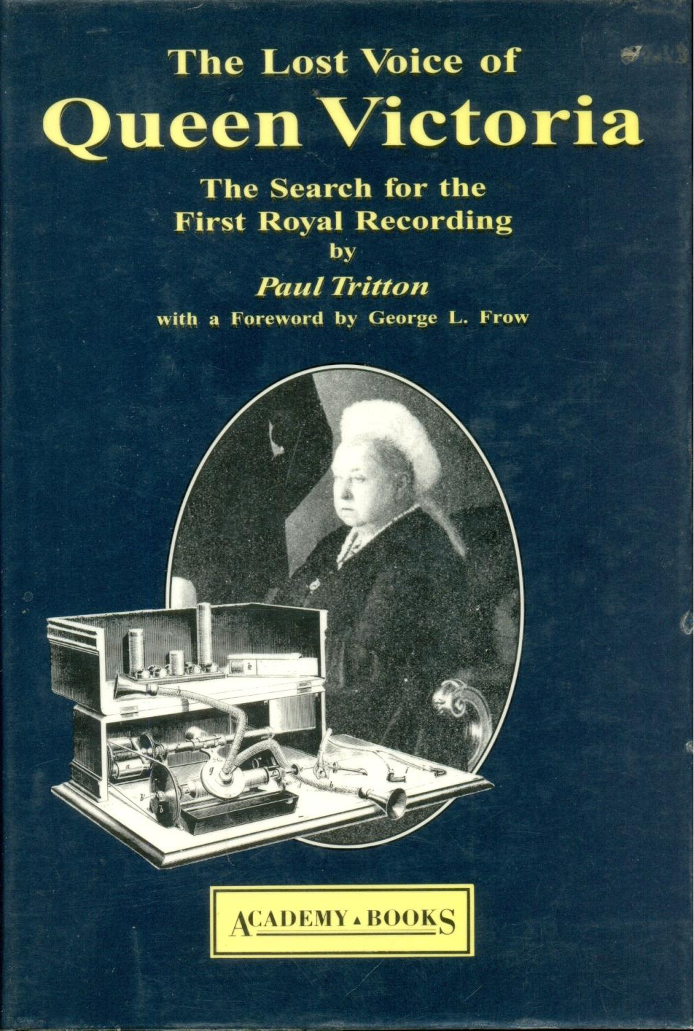THE LOST VOICE OF QUEEN VICTORIA; THE SEARCH FOR THE FIRST ROYAL RECORDING
