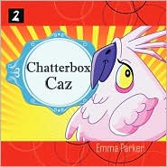 Chatterbox Caz - Emma Parker, Marguerite Renaud