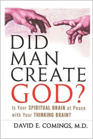 Did Man Create God?: Is Your Spiritual Brain at Peace with Your Thinking Brain? - David E. Comings